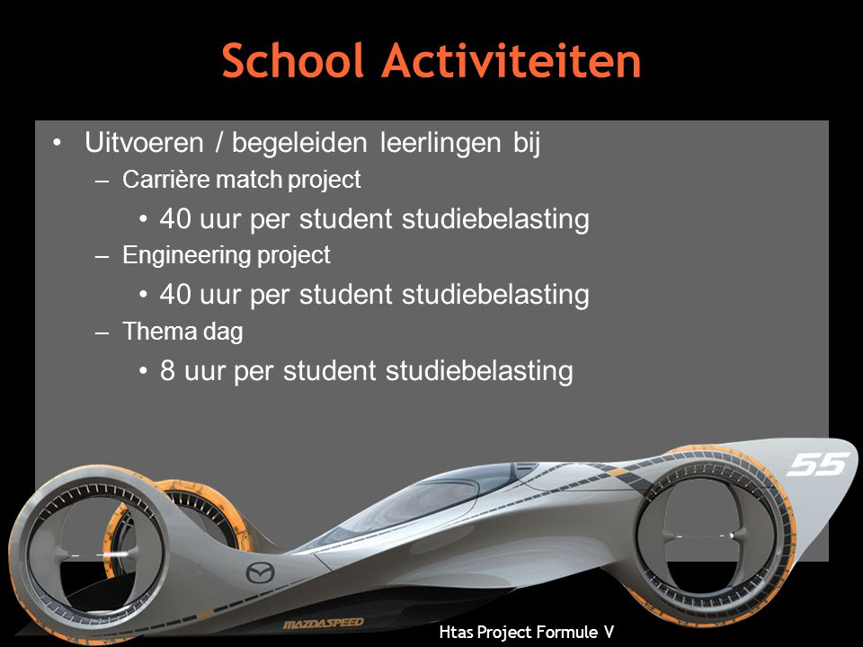 Htas Project Formule V School Activiteiten •Uitvoeren / begeleiden leerlingen bij –Carrière match project •40 uur per student studiebelasting –Enginee