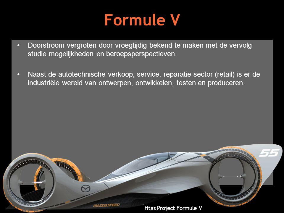 Htas Project Formule V Formule V •Doorstroom vergroten door vroegtijdig bekend te maken met de vervolg studie mogelijkheden en beroepsperspectieven. •