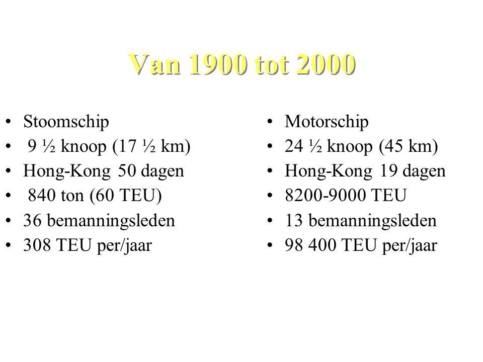 Van 1900 tot 2000 •Stoomschip • 9 ½ knoop (17 ½ km) •Hong-Kong 50 dagen • 840 ton (60 TEU) •36 bemanningsleden •308 TEU per/jaar •Motorschip •24 ½ kno