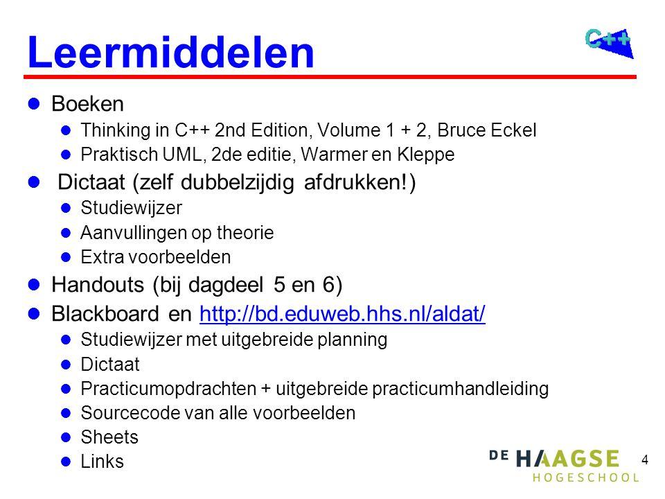 4 Leermiddelen  Boeken  Thinking in C++ 2nd Edition, Volume 1 + 2, Bruce Eckel  Praktisch UML, 2de editie, Warmer en Kleppe  Dictaat (zelf dubbelz