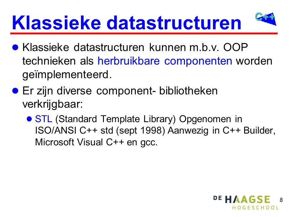 8 Klassieke datastructuren  Klassieke datastructuren kunnen m.b.v. OOP technieken als herbruikbare componenten worden geïmplementeerd.  Er zijn dive