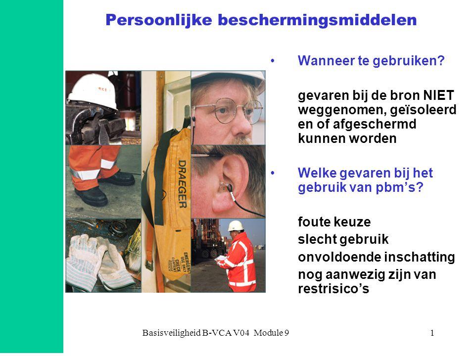 Basisveiligheid B-VCA V04 Module 91 Persoonlijke beschermingsmiddelen •Wanneer te gebruiken.