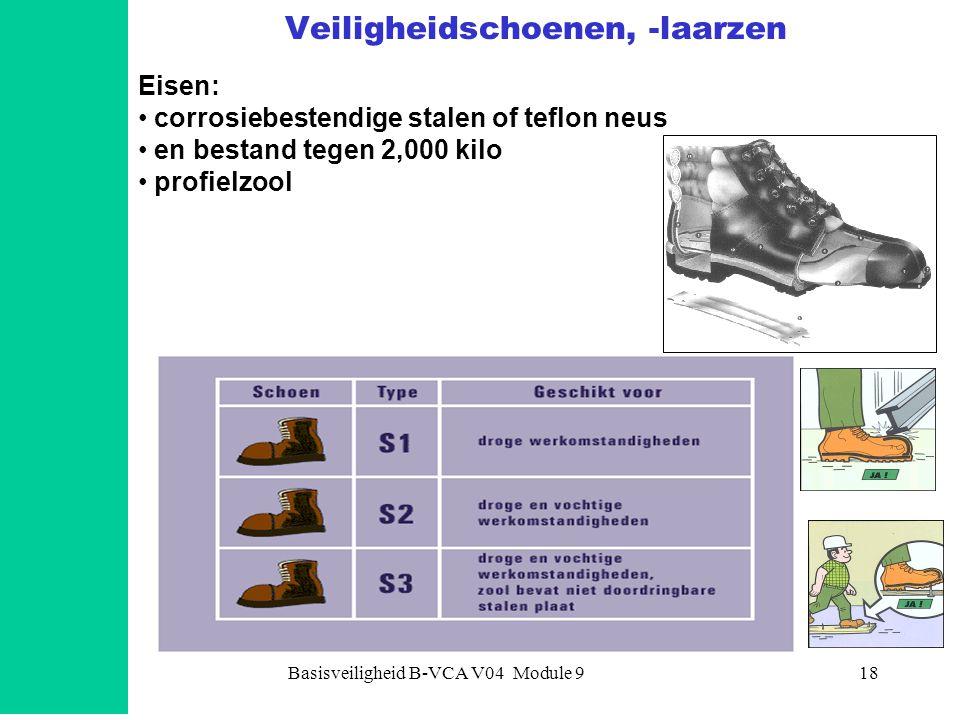 Basisveiligheid B-VCA V04 Module 918 Veiligheidschoenen, -laarzen Eisen: • corrosiebestendige stalen of teflon neus • en bestand tegen 2,000 kilo • profielzool