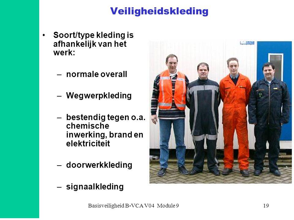 Basisveiligheid B-VCA V04 Module 919 Veiligheidskleding •Soort/type kleding is afhankelijk van het werk: –normale overall –Wegwerpkleding –bestendig tegen o.a.