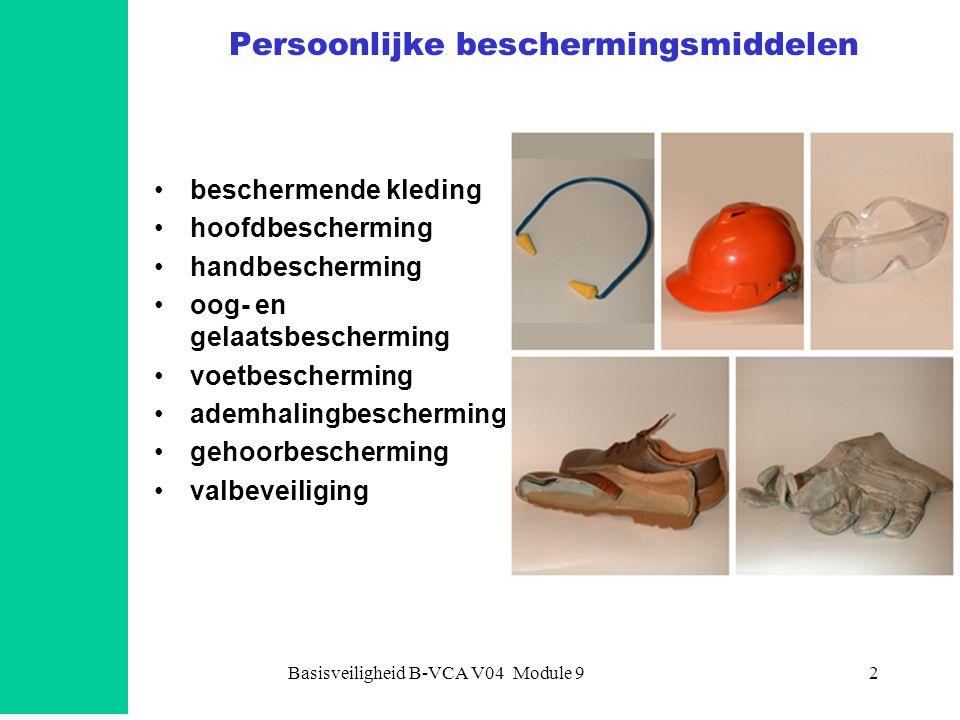 Basisveiligheid B-VCA V04 Module 93 Arbowet en persoonlijke beschermingsmiddelen (pbm's) Werkgever: •stelt pbm's beschikbaar •geeft voorlichting en instructie •zorgt voor onderhoud & reparatie pbm's Werknemers: •gebruiken pbm's •bergen pbm's goed op •werken mee aan voorlichting