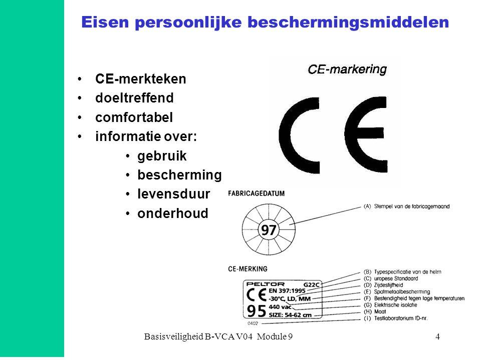 Basisveiligheid B-VCA V04 Module 94 Eisen persoonlijke beschermingsmiddelen •CE-merkteken •doeltreffend •comfortabel •informatie over: •gebruik •bescherming •levensduur •onderhoud