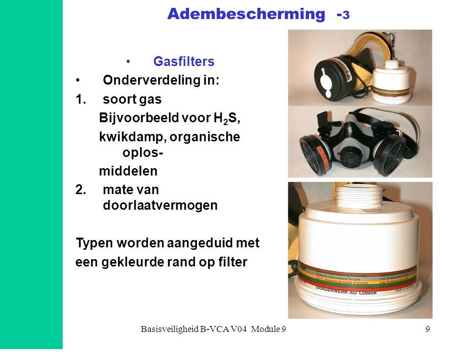 Basisveiligheid B-VCA V04 Module 99 •Gasfilters •Onderverdeling in: 1.soort gas Bijvoorbeeld voor H 2 S, kwikdamp, organische oplos- middelen 2.mate van doorlaatvermogen Typen worden aangeduid met een gekleurde rand op filter Adembescherming - 3