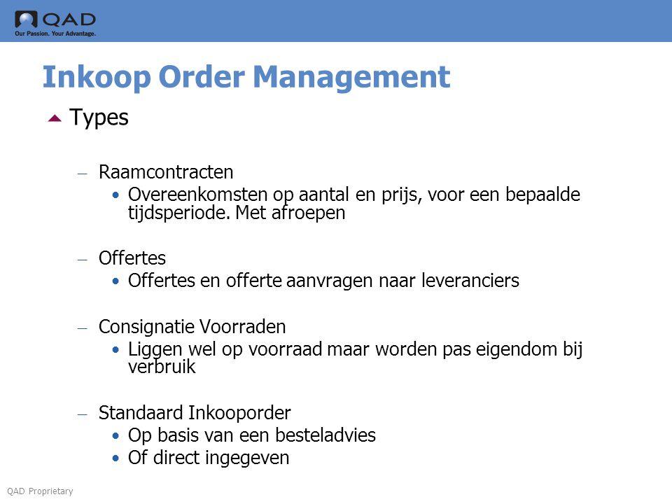 QAD Proprietary Inkoop Order Management  Types – Raamcontracten •Overeenkomsten op aantal en prijs, voor een bepaalde tijdsperiode.