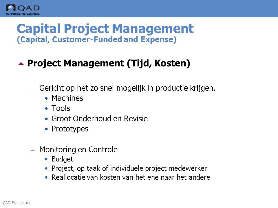 QAD Proprietary Capital Project Management (Capital, Customer-Funded and Expense)  Project Management (Tijd, Kosten) – Gericht op het zo snel mogelijk in productie krijgen.