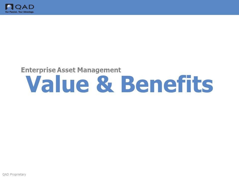 QAD Proprietary Value & Benefits Enterprise Asset Management