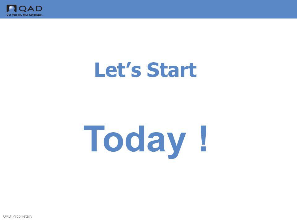 QAD Proprietary Let's Start Today !