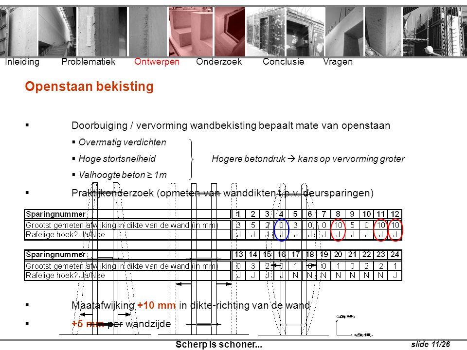 Openstaan bekisting  Doorbuiging / vervorming wandbekisting bepaalt mate van openstaan  Overmatig verdichten  Hoge stortsnelheidHogere betondruk 