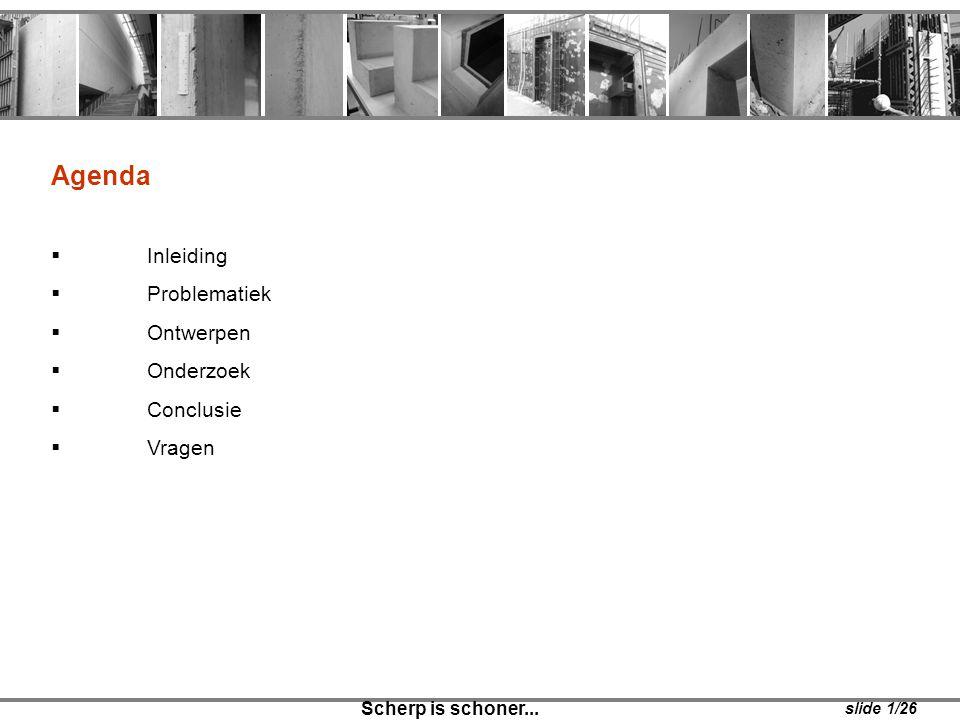 Scherp is schoner... slide 1/26 Agenda  Inleiding  Problematiek  Ontwerpen  Onderzoek  Conclusie  Vragen