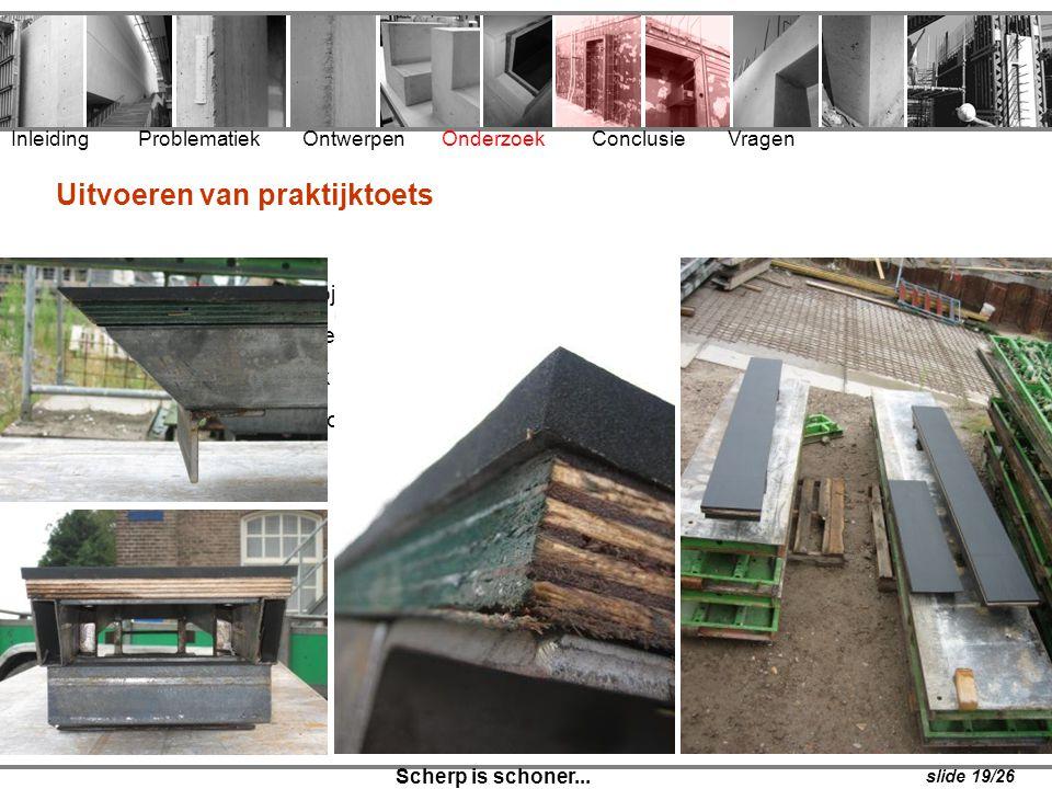 Inleiding Problematiek Ontwerpen Onderzoek Conclusie Vragen Scherp is schoner... slide 19/26 Uitvoeren van praktijktoets • Woningbouwproject in Haarle