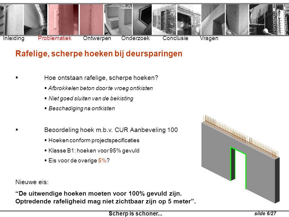Rafelige, scherpe hoeken bij deursparingen  Hoe ontstaan rafelige, scherpe hoeken?  Afbrokkelen beton door te vroeg ontkisten  Niet goed sluiten va
