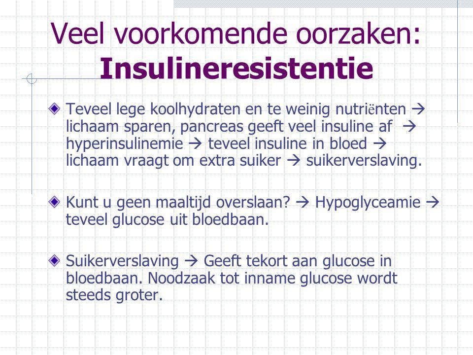 Veel voorkomende oorzaken: Insulineresistentie Teveel lege koolhydraten en te weinig nutri ë nten  lichaam sparen, pancreas geeft veel insuline af 