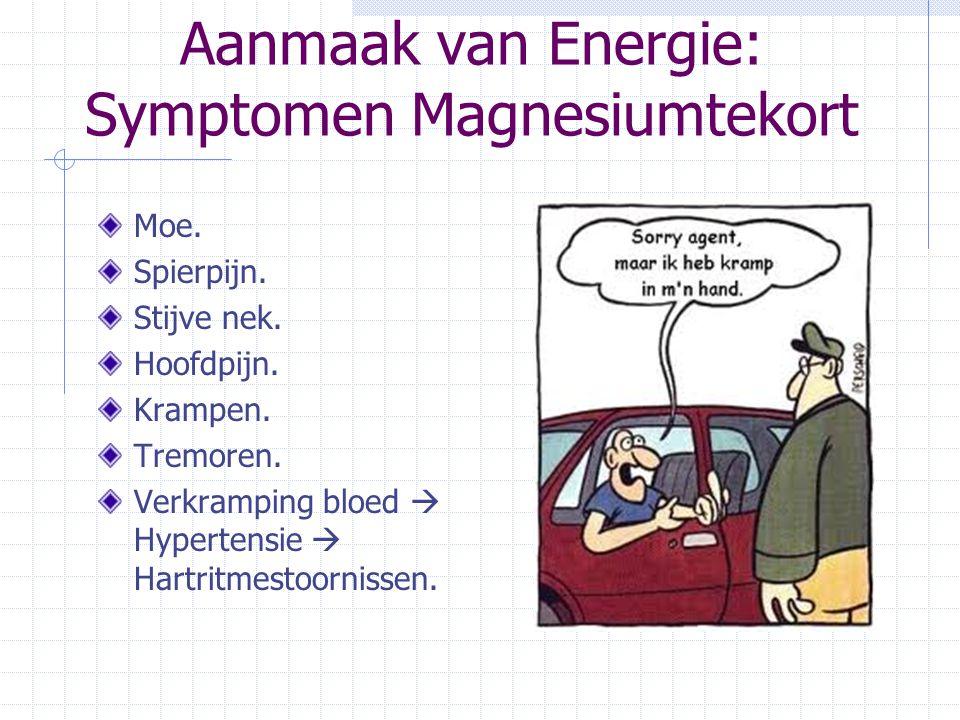 Aanmaak van Energie: Symptomen Magnesiumtekort Moe. Spierpijn. Stijve nek. Hoofdpijn. Krampen. Tremoren. Verkramping bloed  Hypertensie  Hartritmest