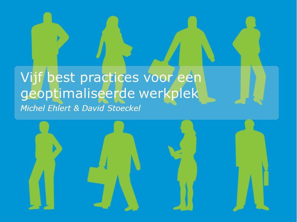 Vijf best practices voor een geoptimaliseerde werkplek Michel Ehlert & David Stoeckel