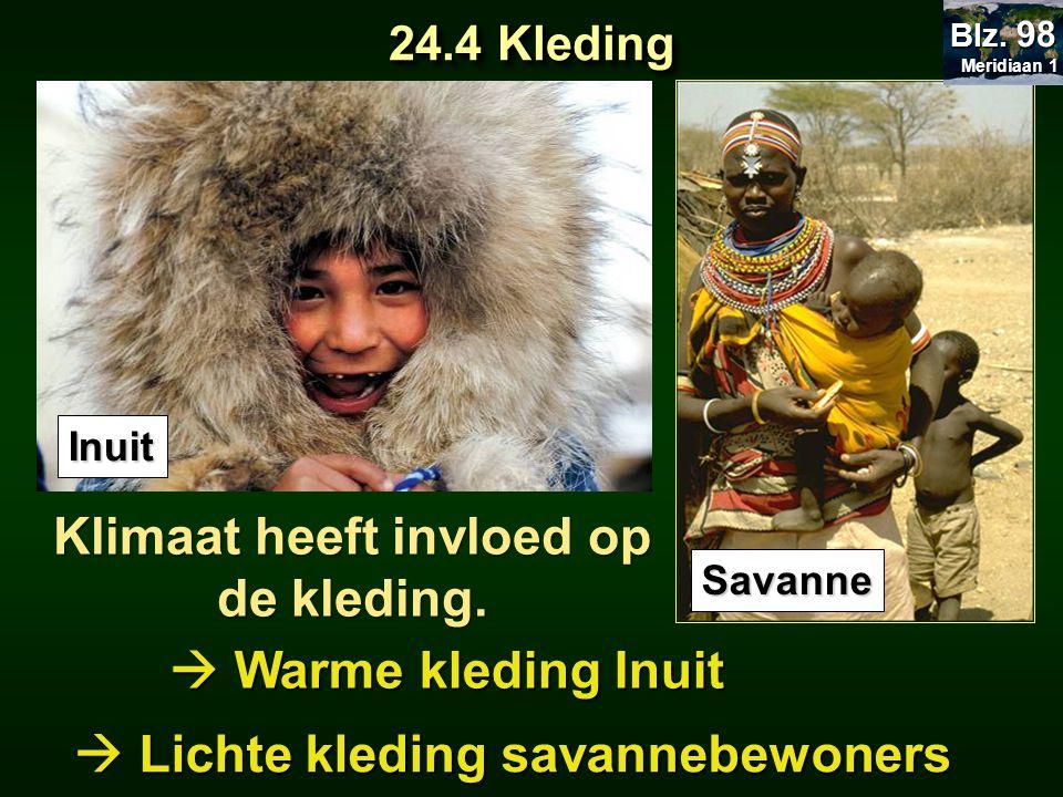 Klimaat heeft invloed op de kleding. Inuit Savanne  Warme kleding Inuit  Lichte kleding savannebewoners 24.4 Kleding Meridiaan 1 Meridiaan 1 Blz. 98