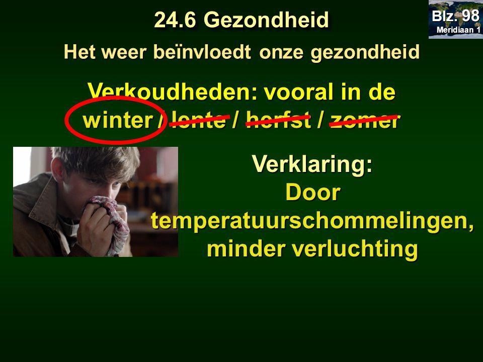 Het weer beïnvloedt onze gezondheid Verkoudheden: vooral in de winter / lente / herfst / zomer Verklaring: Door temperatuurschommelingen, minder verlu