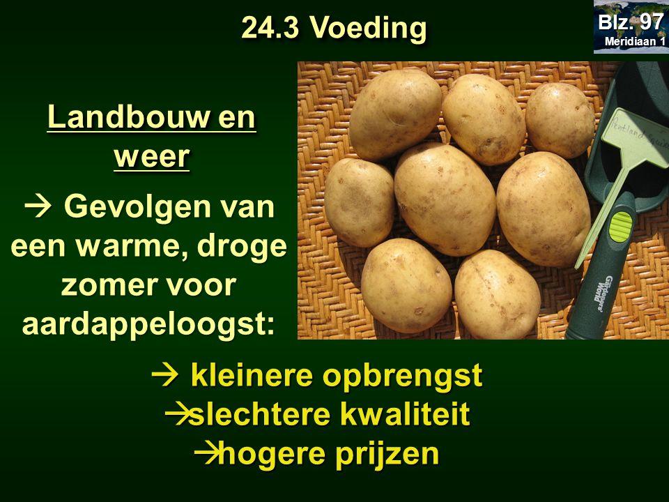 Landbouw en weer  Gevolgen van een warme, droge zomer voor aardappeloogst:  kleinere opbrengst  slechtere kwaliteit  hogere prijzen 24.3 Voeding M