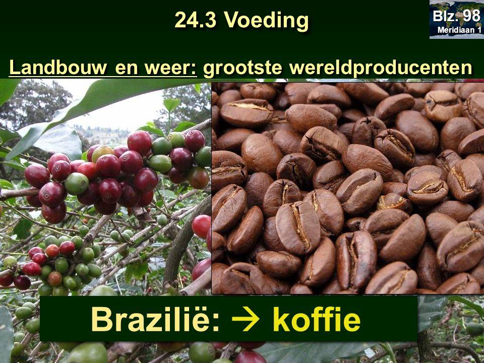 Landbouw en weer: grootste wereldproducenten Brazilië:  koffie 24.3 Voeding Meridiaan 1 Meridiaan 1 Blz. 98