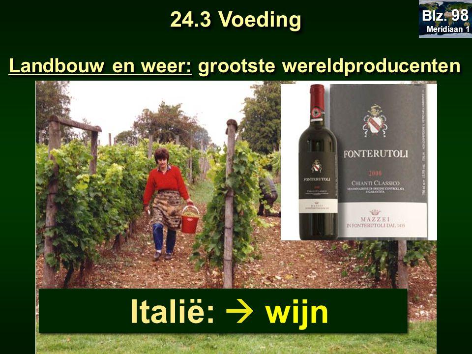 Landbouw en weer: grootste wereldproducenten Italië:  wijn 24.3 Voeding Meridiaan 1 Meridiaan 1 Blz. 98