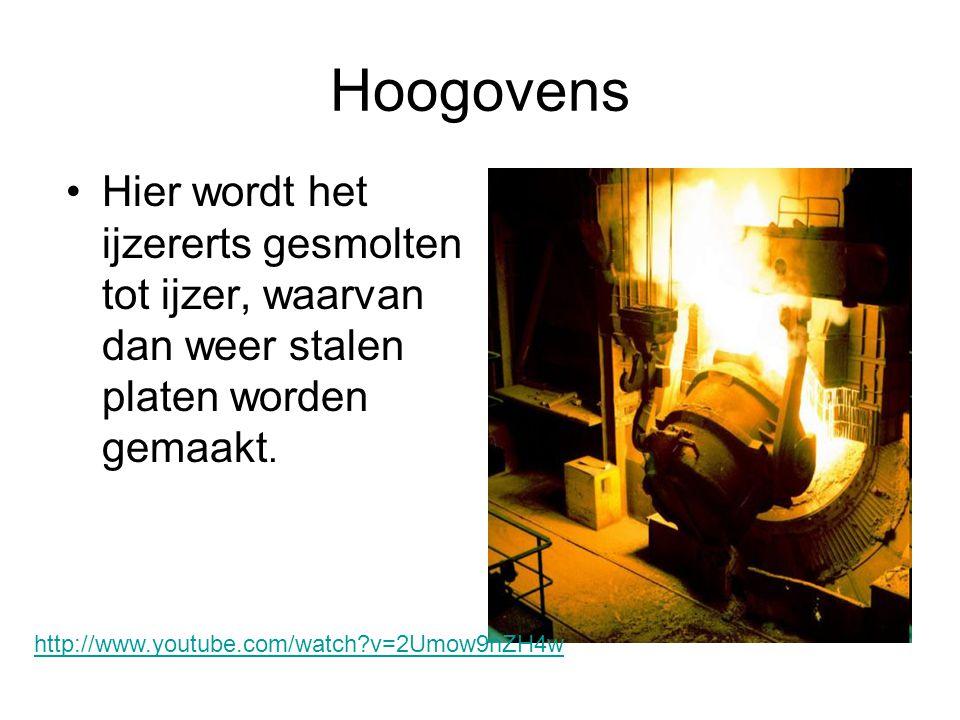 Hoogovens •Hier wordt het ijzererts gesmolten tot ijzer, waarvan dan weer stalen platen worden gemaakt.
