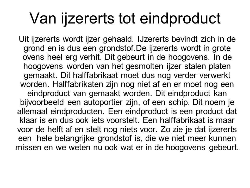 Van ijzererts tot eindproduct Uit ijzererts wordt ijzer gehaald.