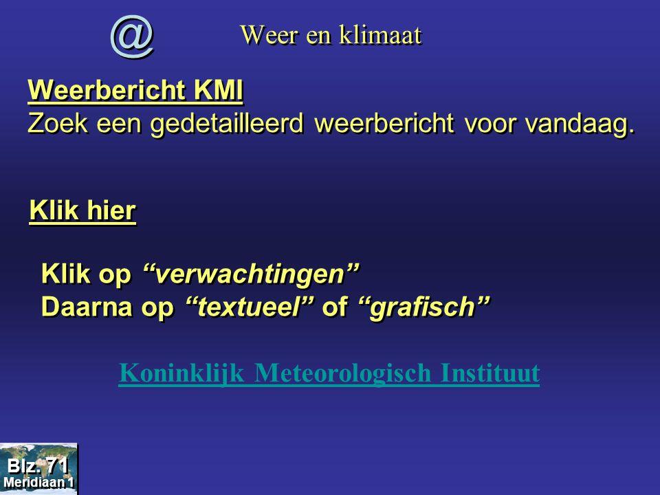 Weer en klimaat @ @ Weerbericht KMI Zoek een gedetailleerd weerbericht voor vandaag. Weerbericht KMI Zoek een gedetailleerd weerbericht voor vandaag.