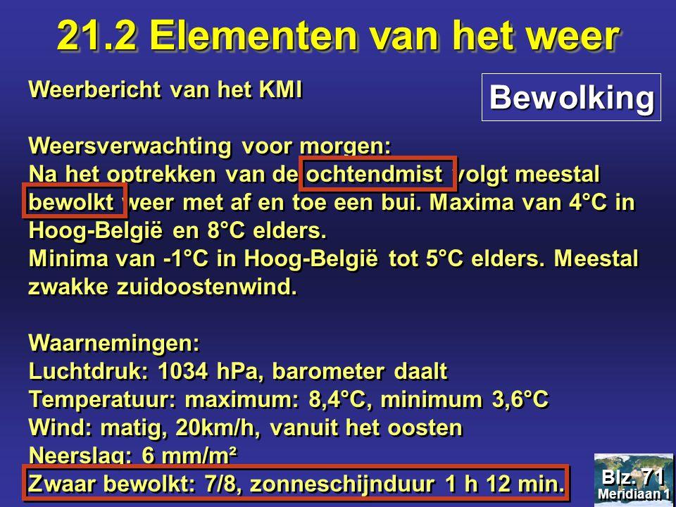 21.2 Elementen van het weer Belgische klimaat: België heeft frisse zomers, gemiddelde temperatuur 17°C en zachte winters met een gemiddelde temperatuur van 3°C.