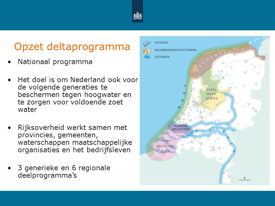 Opzet deltaprogramma •Nationaal programma •Het doel is om Nederland ook voor de volgende generaties te beschermen tegen hoogwater en te zorgen voor vo