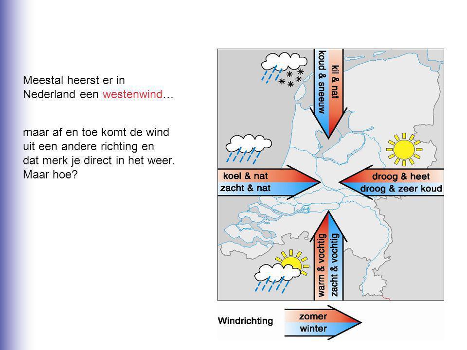 westenwind noordenwind oostenwind zuidenwind Meestal heerst er in Nederland een westenwind… maar af en toe komt de wind uit een andere richting en dat