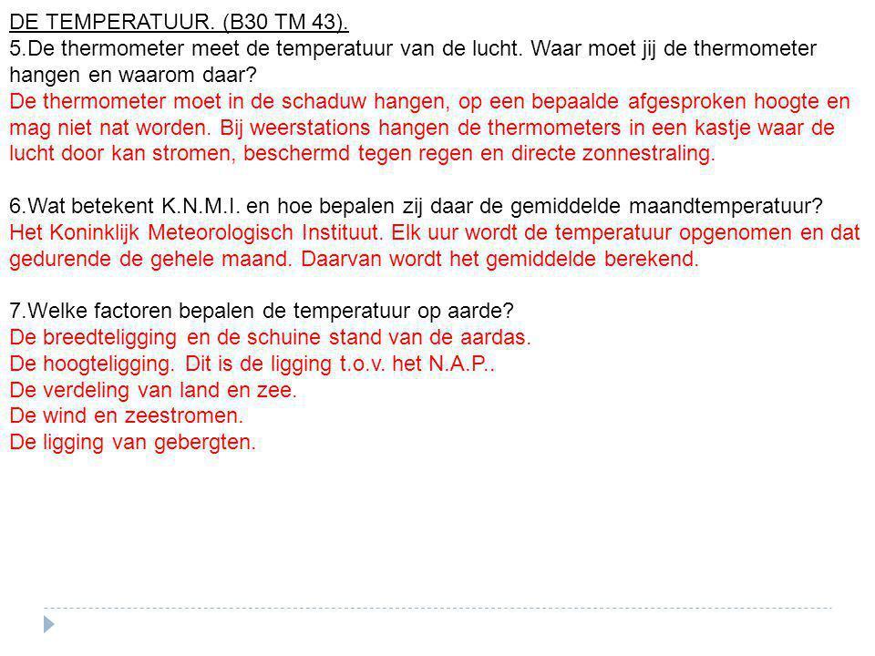 DE TEMPERATUUR. (B30 TM 43). 5.De thermometer meet de temperatuur van de lucht. Waar moet jij de thermometer hangen en waarom daar? De thermometer moe