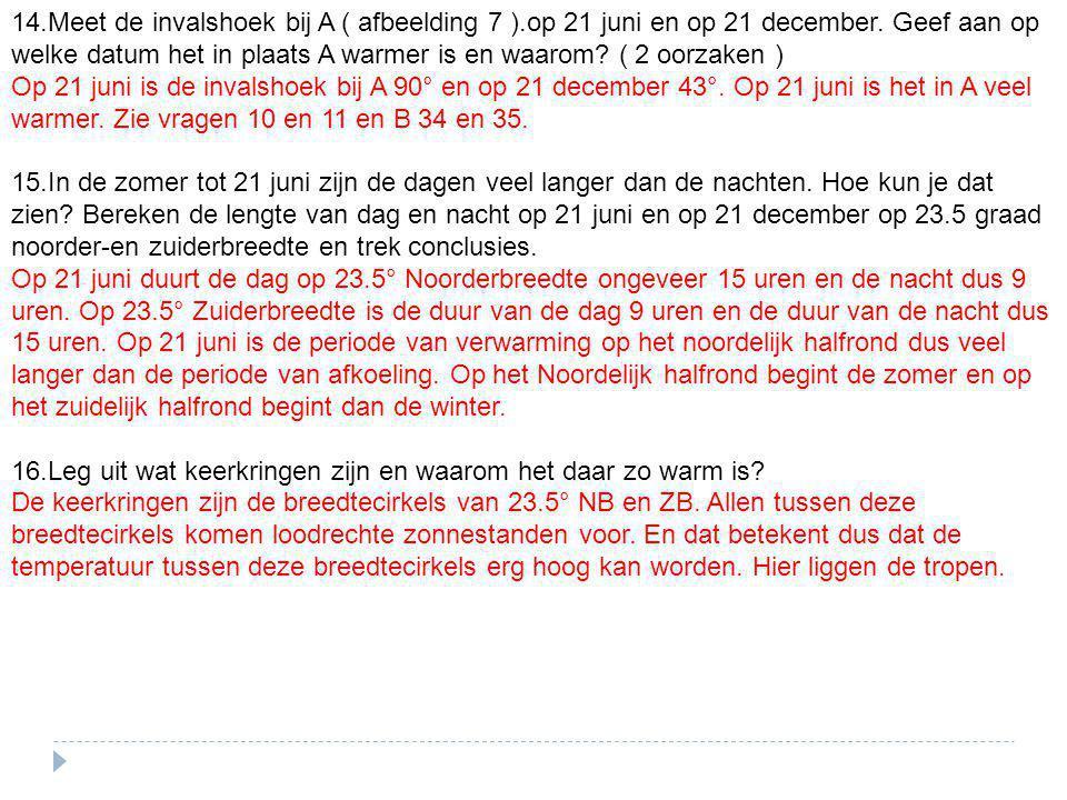 14.Meet de invalshoek bij A ( afbeelding 7 ).op 21 juni en op 21 december. Geef aan op welke datum het in plaats A warmer is en waarom? ( 2 oorzaken )