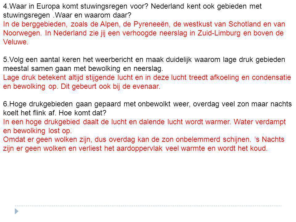 4.Waar in Europa komt stuwingsregen voor? Nederland kent ook gebieden met stuwingsregen.Waar en waarom daar? In de berggebieden, zoals de Alpen, de Py