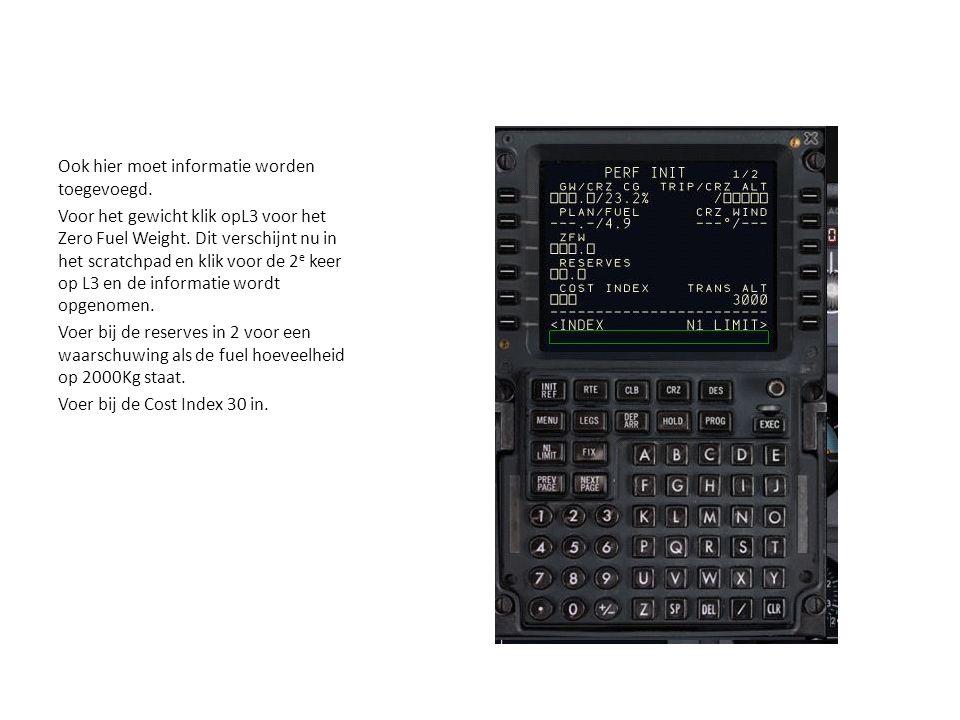 Ook hier moet informatie worden toegevoegd. Voor het gewicht klik opL3 voor het Zero Fuel Weight. Dit verschijnt nu in het scratchpad en klik voor de