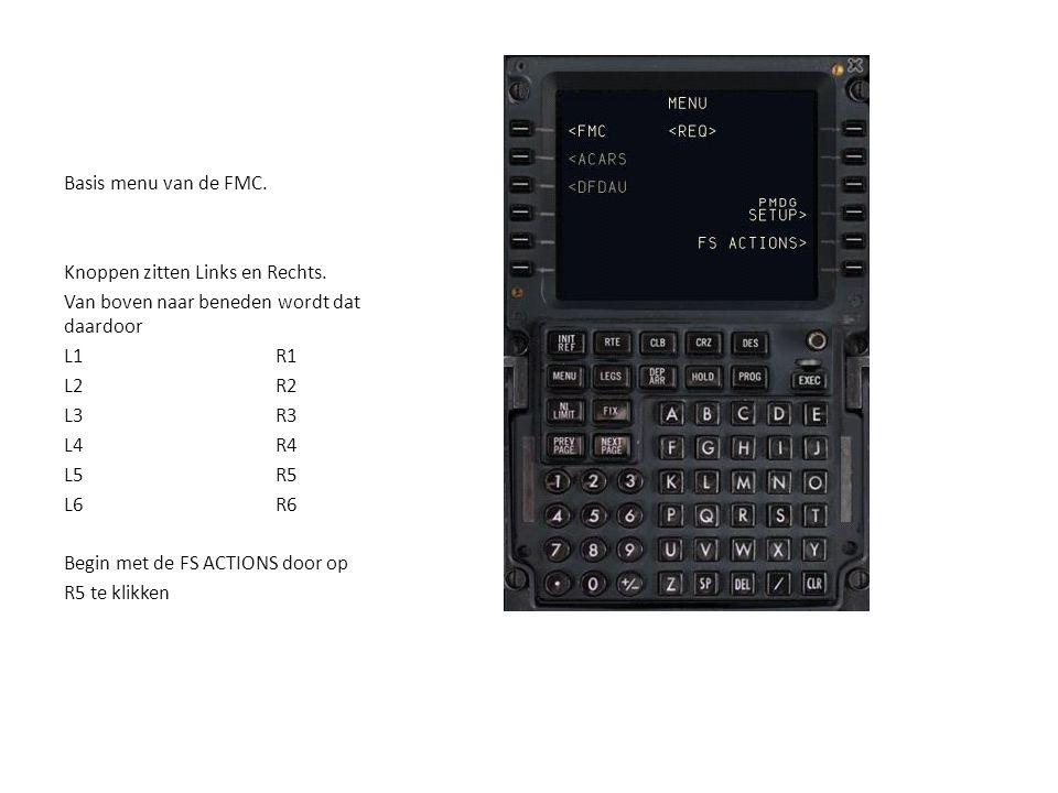Basis menu van de FMC. Knoppen zitten Links en Rechts. Van boven naar beneden wordt dat daardoor L1R1 L2R2 L3R3 L4R4 L5R5 L6R6 Begin met de FS ACTIONS