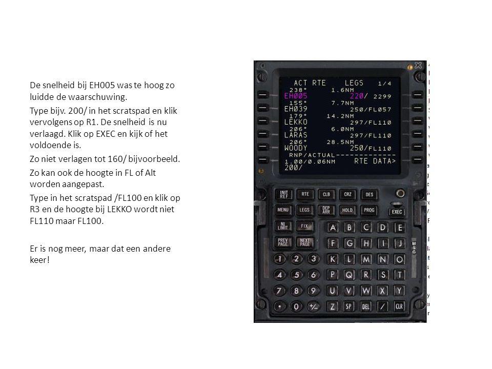 De snelheid bij EH005 was te hoog zo luidde de waarschuwing. Type bijv. 200/ in het scratspad en klik vervolgens op R1. De snelheid is nu verlaagd. Kl