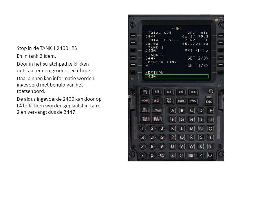 Stop in de TANK 1 2400 LBS En in tank 2 idem. Door in het scratchpad te klikken ontstaat er een groene rechthoek. Daarbinnen kan informatie worden ing