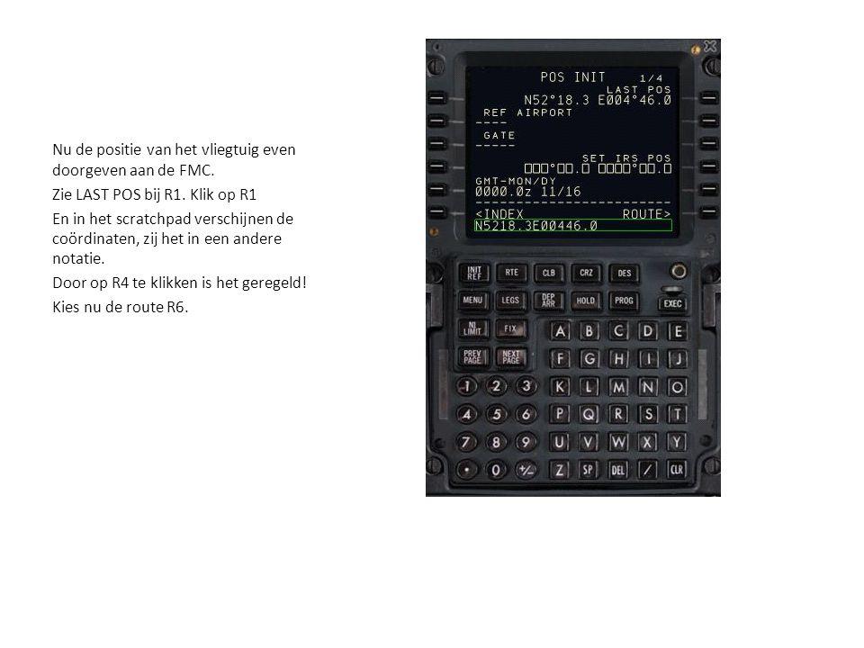 Nu de positie van het vliegtuig even doorgeven aan de FMC. Zie LAST POS bij R1. Klik op R1 En in het scratchpad verschijnen de coördinaten, zij het in