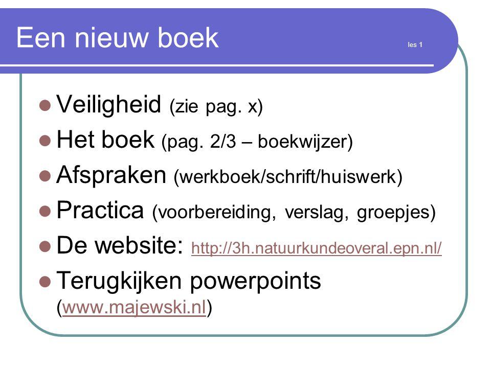 Een nieuw boek les 1  Veiligheid (zie pag. x)  Het boek (pag. 2/3 – boekwijzer)  Afspraken (werkboek/schrift/huiswerk)  Practica (voorbereiding, v