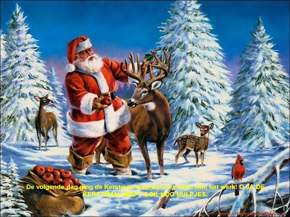 De volgende dag ging de Kerstman weer aan het werk. Aan het werk! O JA DE KERSTMAN HEEFT OOK NOG HULPJES.