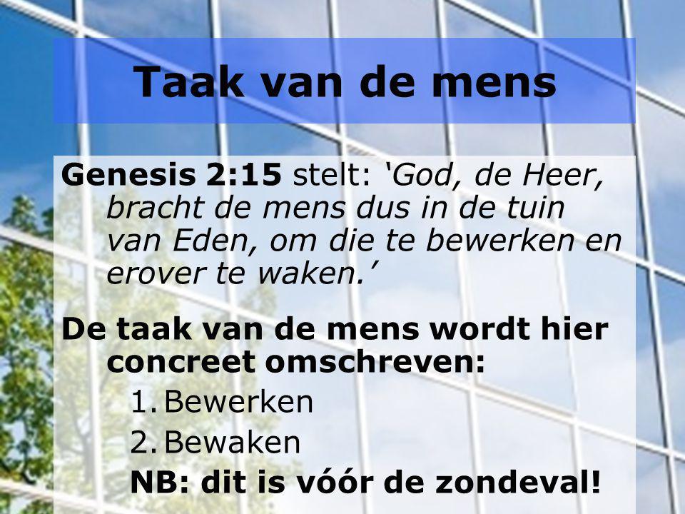 Taak van de mens Genesis 2:15 stelt: 'God, de Heer, bracht de mens dus in de tuin van Eden, om die te bewerken en erover te waken.' De taak van de men