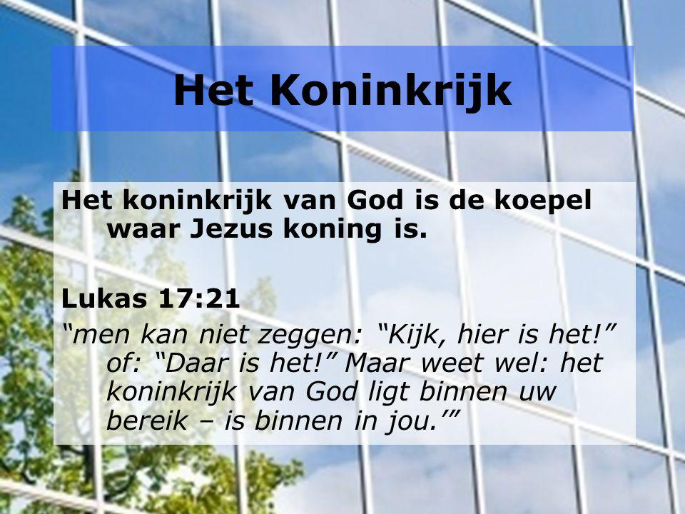 """Het Koninkrijk Het koninkrijk van God is de koepel waar Jezus koning is. Lukas 17:21 """"men kan niet zeggen: """"Kijk, hier is het!"""" of: """"Daar is het!"""" Maa"""