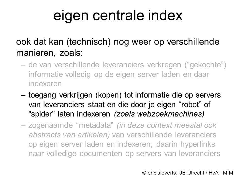 """eigen centrale index ook dat kan (technisch) nog weer op verschillende manieren, zoals: –de van verschillende leveranciers verkregen (""""gekochte"""") info"""