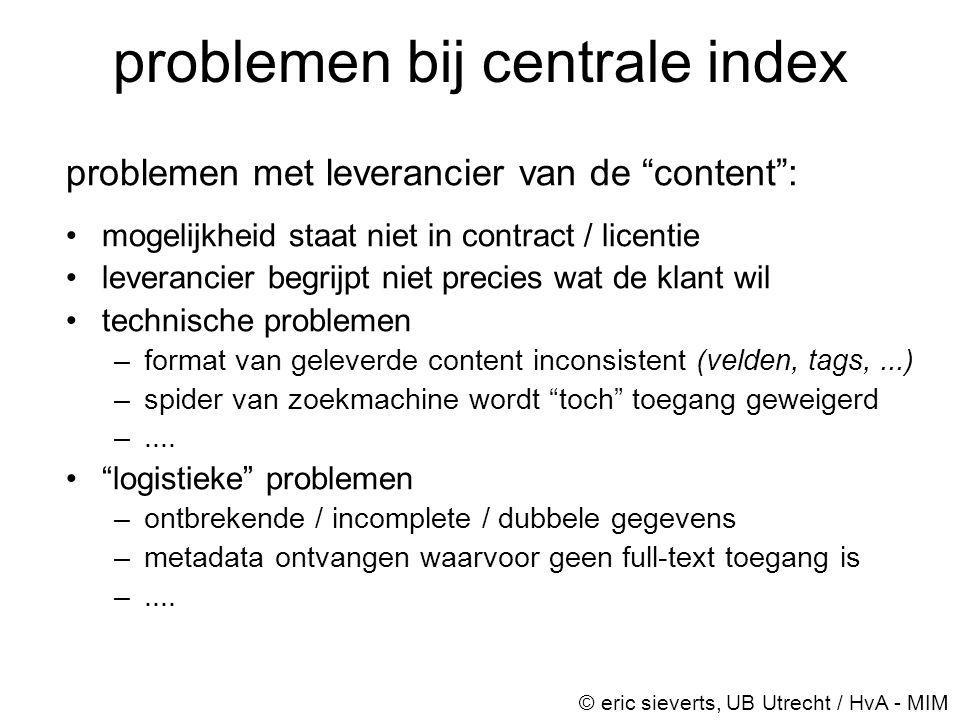 """problemen bij centrale index problemen met leverancier van de """"content"""": •mogelijkheid staat niet in contract / licentie •leverancier begrijpt niet pr"""