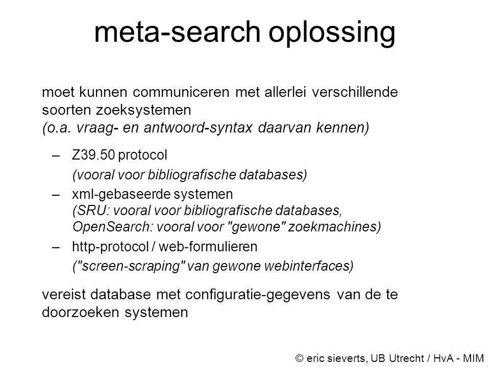 meta-search oplossing moet kunnen communiceren met allerlei verschillende soorten zoeksystemen (o.a. vraag- en antwoord-syntax daarvan kennen) –Z39.50