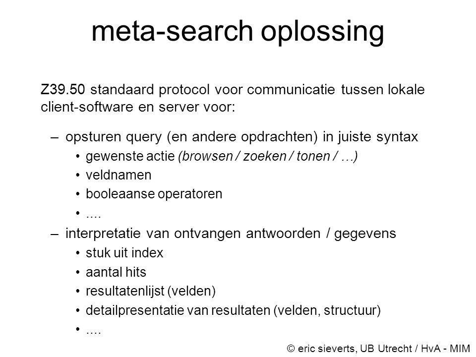 meta-search oplossing Z39.50 standaard protocol voor communicatie tussen lokale client-software en server voor: –opsturen query (en andere opdrachten)