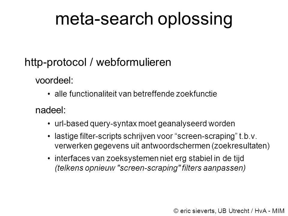 meta-search oplossing http-protocol / webformulieren voordeel: •alle functionaliteit van betreffende zoekfunctie nadeel: •url-based query-syntax moet